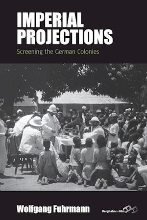 Bog, hæftet Imperial Projections: Screening the German Colonies af Wolfgang Fuhrmann