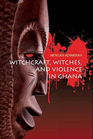 Bog, paperback Witchcraft, Witches, and Violence in Ghana af Mensah Adinkrah