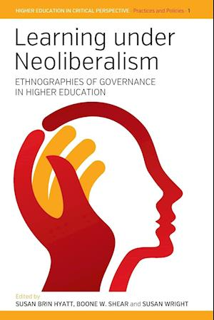 Bog, hæftet Learning Under Neoliberalism: Ethnographies of Governance in Higher Education