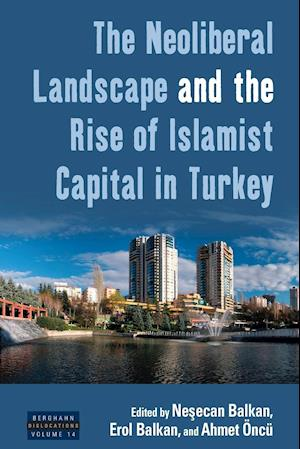 Bog, paperback Neoliberal Landscape and the Rise of Islamist Capital in Turkey