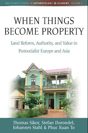 Bog, hæftet When Things Become Property: Land Reform, Authority and Value in Postsocialist Europe and Asia af Thomas Sikor, Johannes Stahl, Stefan Dorondel