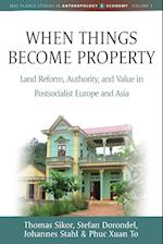 When Things Become Property (Max Planck Studies in Anthropology and Economy, nr. 3)
