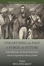 Unearthing the Past to Forge the Future (Studies in British and Imperial History)