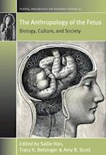 Anthropology of the Fetus (Fertility Reproduction and Sexuality Social and Cultural Perspectives)