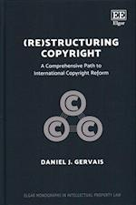 (Re)structuring Copyright (Elgar Monographs in Intellectual Property Law)