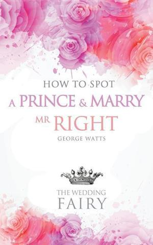 Bog, paperback How to Spot a Prince and Marry MR Right af The Wedding Fairy George Watts