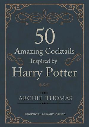Bog, paperback 50 Amazing Cocktails Inspired by Harry Potter af Archie Thomas