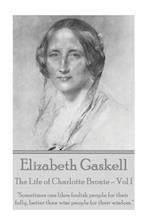 Elizabeth Gaskell - The Life of Charlotte Bronte - Vol I