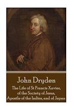John Dryden - The Life of St Francis Xavier, of the Society of Jesus, Apostle