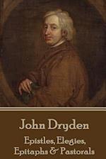 John Dryden - Epistles, Elegies, Epitaphs & Pastorals