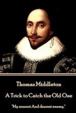 Thomas Middleton - A Trick to Catch the Old One