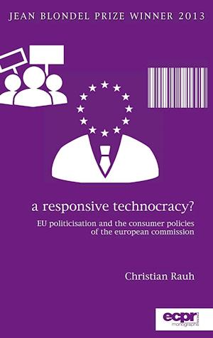 A Responsive Technocracy: EU Politicisation and the Consumer Policies of the European Commission