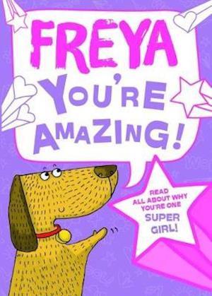 Freya - You're Amazing!