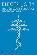Electri_City: The Dusseldorf School of Electronic Music