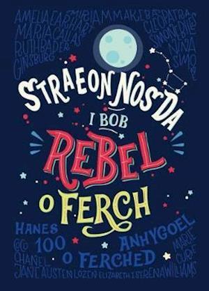 Bog hardback Straeon Nos Da i Bob Rebel o Ferch - Hanes 100 o Ferched Anhygoel af Elena Favilli