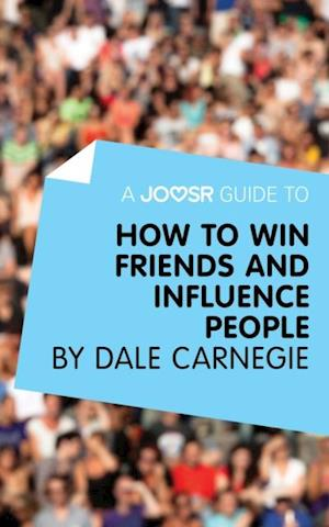 Joosr Guide to... How to Win Friends and Influence People by Dale Carnegie af Bokish Ltd