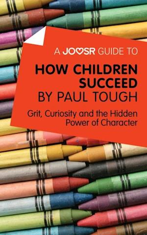Joosr Guide to... How Children Succeed by Paul Tough af Bokish Ltd