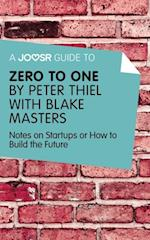 Joosr Guide to... Zero to One by Peter Thiel