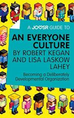 Joosr Guide to... An Everyone Culture by Robert Kegan and Lisa Laskow Lahey
