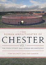 The Roman Amphitheatre of Chester Volume 1 (The Roman Amphitheatre of Chester, nr. 1)