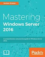 Mastering Windows Server 2016 af Jordan Krause