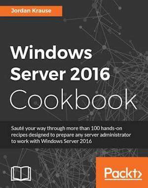 Windows Server 2016 Cookbook af Jordan Krause