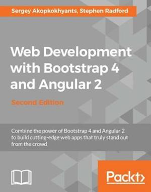 Web Development with Bootstrap 4 and Angular 2 - Second Edition af Sergey Akopkokhyants, Stephen Radford