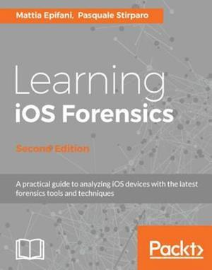 Learning iOS Forensics - Second Edition af Mattia Epifani, Pasquale Stirparo