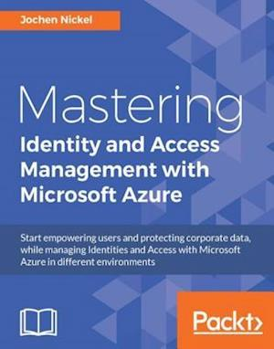 Mastering Identity and Access Management with Microsoft Azure af Jochen Nickel