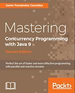 Mastering Concurrency Programming with Java 9, Second Edition