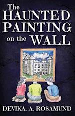 The Haunted Painting on the Wall af Devika A. Rosamund