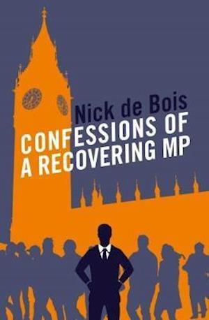 Bog, paperback Confessions of a Recovering MP af Nick de Bois