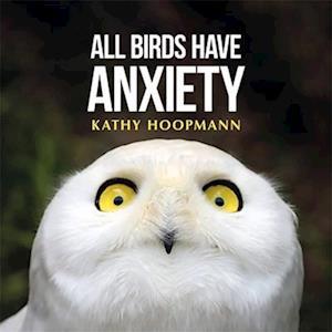 Bog, hardback All Birds Have Anxiety af Kathy Hoopmann