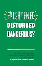 Frightened, Disturbed, Dangerous?