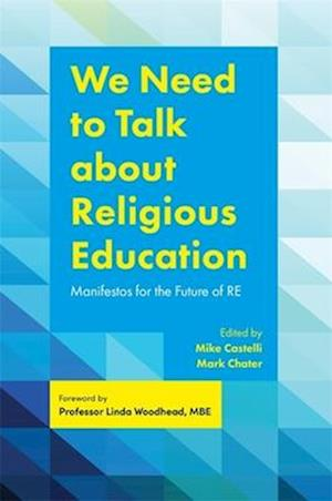 Bog, paperback We Need to Talk about Religious Education af Dr Mark Chater