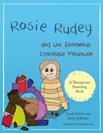 Rosie Rudey and the Enormous Chocolate Mountain (Therapeutic Parenting Books)