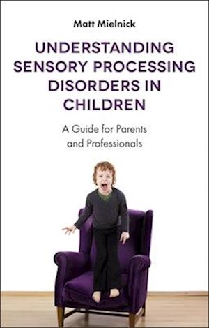 Bog, paperback Understanding Sensory Processing Disorders in Children af Matt Mielnick