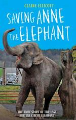 Saving Anne the Elephant - The True Story of the Last British Circus Elephant