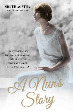 Nun's Story - The Deeply Moving True Story of Giving Up a Life of Love and Luxury in a Single Irresistible Moment