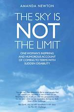 Sky is Not the Limit - One Woman's Inspiring and Humorous account of coming to terms with sudden disability