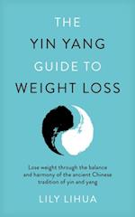 Yin Yang Guide to Weight Loss - lose weight through the balance and harmony of the ancient Chinese tradition of yin and yang