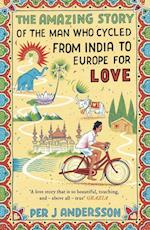 The Amazing Story of the Man Who Cycled from India to Europe for Love af Per J. Andersson