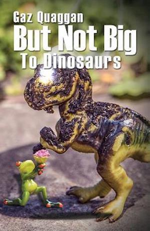 Bog, paperback But Not Big to Dinosaurs af Gaz Quaggan