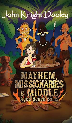 Bog, hardback Mayhem, Missionaries and Middle-Aged Beach Bums af John Knight Dooley