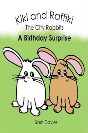 Kiki and Raffiki the City Rabbits - A Birthday Surprise
