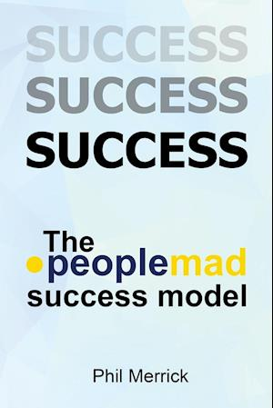 Bog, hardback The Peoplemad Success Model af Phil Merrick