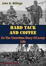 Hardtack & Coffee Or The Unwritten Story Of Army Life [Illustrated Edition] af John D. Billings