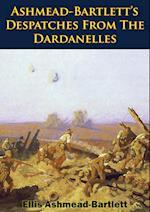 Ashmead-Bartlett's Despatches From The Dardanelles af Ellis Ashmead-Bartlett