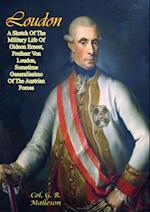 Loudon: A Sketch Of The Military Life Of Gideon Ernest, Freiherr Von Loudon