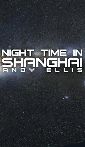 Bog, hardback Night Time in Shanghai af Andy Ellis